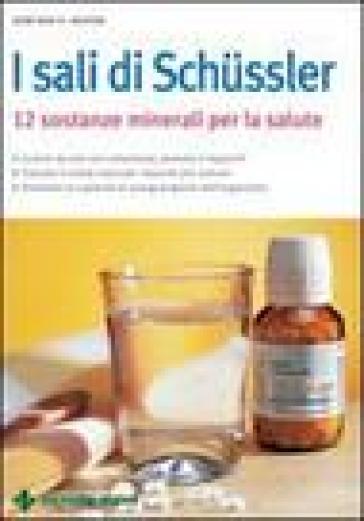 Sali di Schussler. Dodici sostanze minerali per la salute
