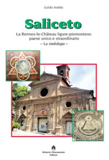 Saliceto. La Rennes-le-Chateau ligure-piemontese: paese unico e straordinario. La simbologia - Guido Araldo |