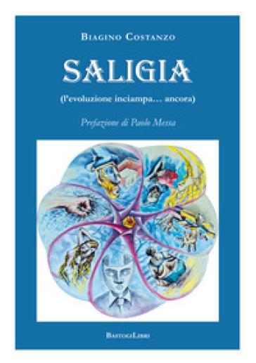 Saligia (l'evoluzione inciampa... ancora) - Biagino Costanzo |