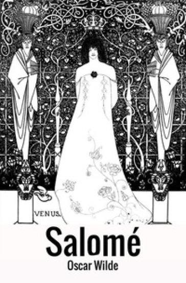 Salomé. A tragedy in one act - Oscar Wilde  