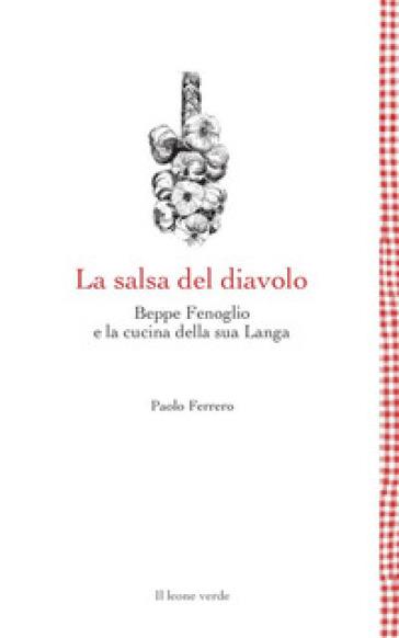 Salsa del diavolo. Beppe Fenoglio e la cucina della sua Langa (La) - Paolo Ferrero pdf epub