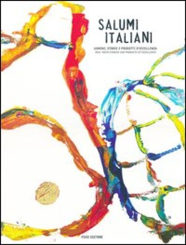 Salumi italiani. Uomini, storie e prodotti d'eccellenza-Men, their stories and products of excellence