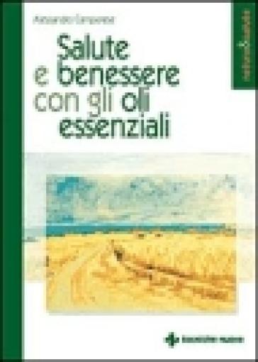 Salute E Benessere Con Gli Oli Essenziali Alessandro Camporese Libro Mondadori Store