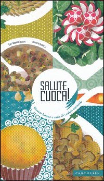 Salute cuoca! Ricette buone e sane di cucina naturale - Giovanni Allegro |