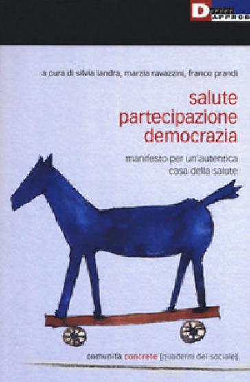 Salute, partecipazione, democrazia. Manifesto per un'autentica casa della salute - S. Landra |