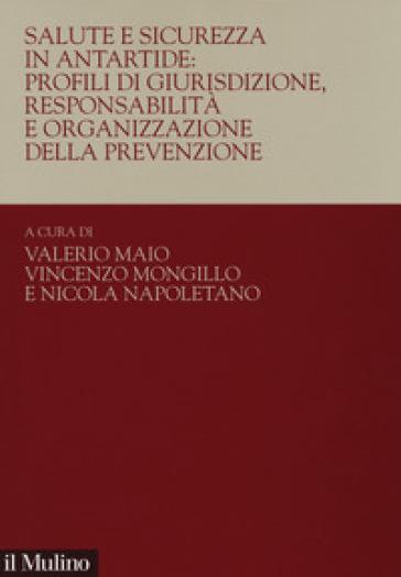 Salute e sicurezza in Antartide: profili di giurisdizione, responsabilità e organizzazione della prevenzione - V. Maio pdf epub