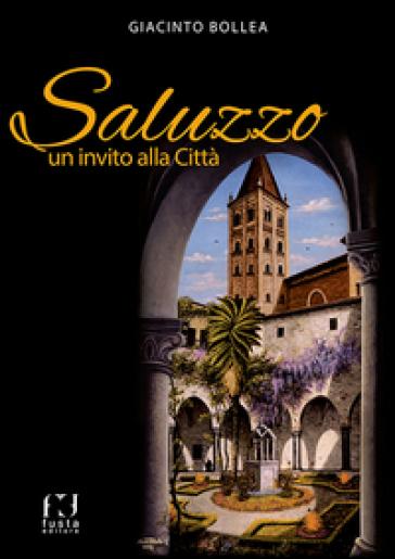 Saluzzo. Un invito alla città - Giacinto Bollea  