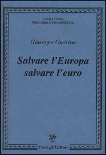 Salvare l'Europa salvare l'euro - Giuseppe Guarino | Rochesterscifianimecon.com