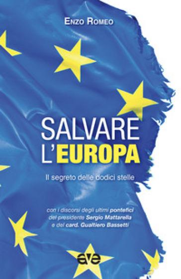 Salvare l'Europa. Il segreto delle dodici stelle - Enzo Romeo pdf epub
