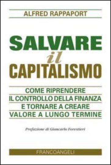 Salvare il capitalismo. Come riprendere il controllo della finanza e tornare a creare valore a lungo termine - Alfred Rappaport   Thecosgala.com