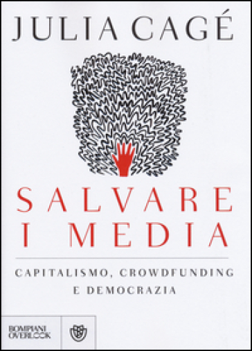 Salvare i media. Capitalismo, crowdfunding e democrazia - Julia Cagé pdf epub