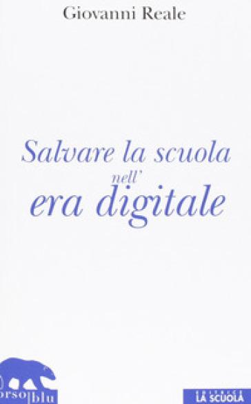 Salvare la scuola nell'era digitale - Giovanni Reale  