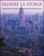 Salvare la storia. 50 siti per i 50 anni del World Monuments Fund