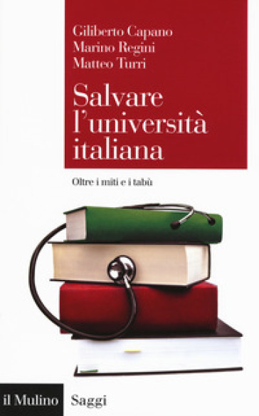 Salvare l'università italiana. Oltre i miti e i tabù - Giliberto Capano | Rochesterscifianimecon.com