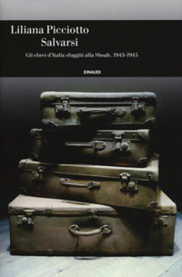 Salvarsi. Gli ebrei d'Italia sfuggiti alla Shoah. 1943-1945 - Liliana Picciotto pdf epub