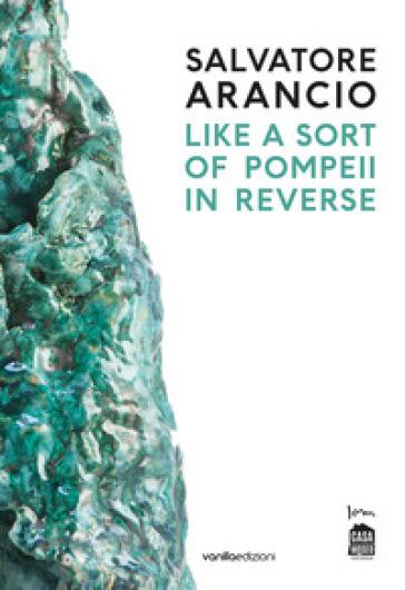 Salvatore Arancio. Like a sort of Pompeii in reverse. Catalogo della mostra (Albissola Marina, 11 luglio-22 settembre 2019). Ediz. italiana e inglese - U. Pers pdf epub