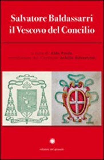 Salvatore Baldassari, il vescovo del concilio - Aldo Preda |