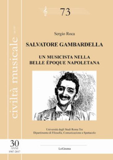 Salvatore Gambardella. Un musicista nella belle époque napoletana - Sergio Roca pdf epub