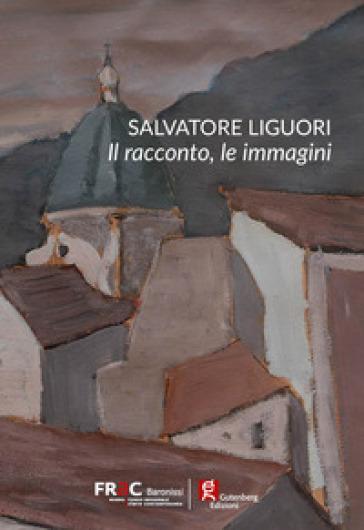 Salvatore Liguori. Il racconto, le immagini