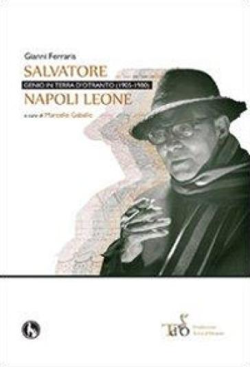 Salvatore Napoli Leone, genio in terra d'Otranto (1905-1980) - Gianni Ferraris | Ericsfund.org