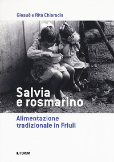 Salvia e rosmarino. Alimentazione tradizionale in Friuli - Giosuè Chiaradia pdf epub