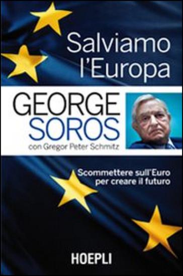 Salviamo l'Europa. Scommettere sull'euro per creare il futuro - George Soros  