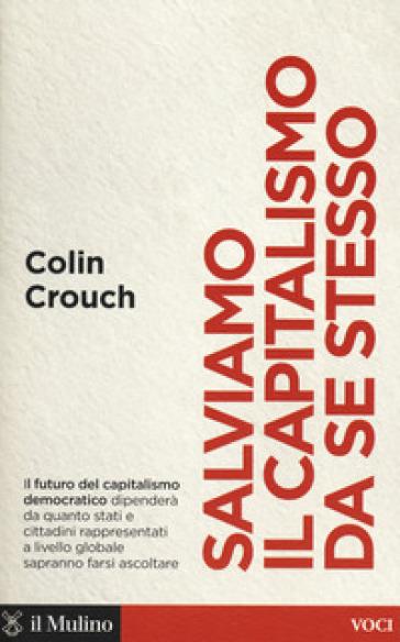Salviamo il capitalismo da se stesso - Colin Crouch |