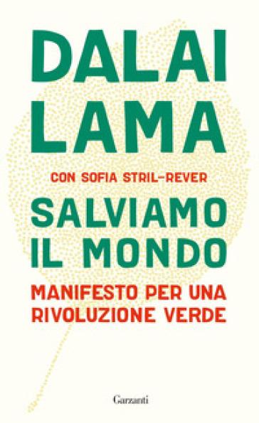 Salviamo il mondo. Manifesto per una rivoluzione verde - Dalai Lama | Thecosgala.com