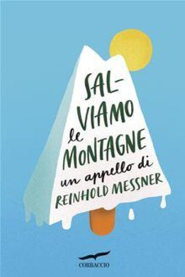 Salviamo le montagne. Un appello di Reinhold Messner - Reinhold Messner | Ericsfund.org