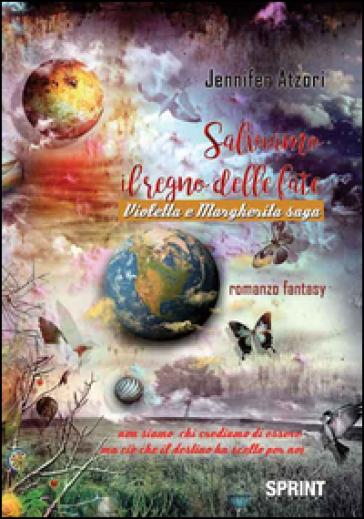 Salviamo il regno delle fate. Violetta e Margherita saga - Jennifer Atzori | Jonathanterrington.com