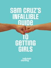 Sam Cruz s Infallible Guide to Getting Girls