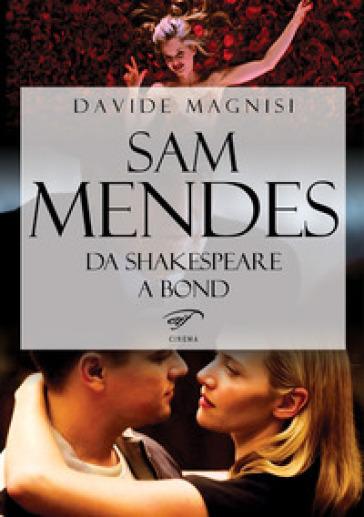 Sam Mendes. Da Shakespeare a Bond - Davide Magnisi | Rochesterscifianimecon.com