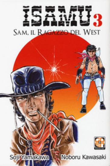 Sam, il ragazzo del West. Isamu. 3. - Soji Yamakawa | Rochesterscifianimecon.com