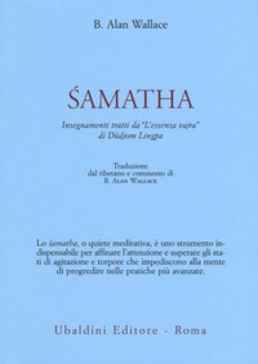 Samatha. Insegnamenti tratti da «L'essenza vajra» di Dudjom Lingpa - B. Alan Wallace   Rochesterscifianimecon.com