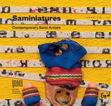 Saminiatures. Contemporary Sami artists. Catalogo della mostra (Treviso, 24 ottobre-5 novembre 2017). Ediz. italiana e inglese - G. Mabellini |