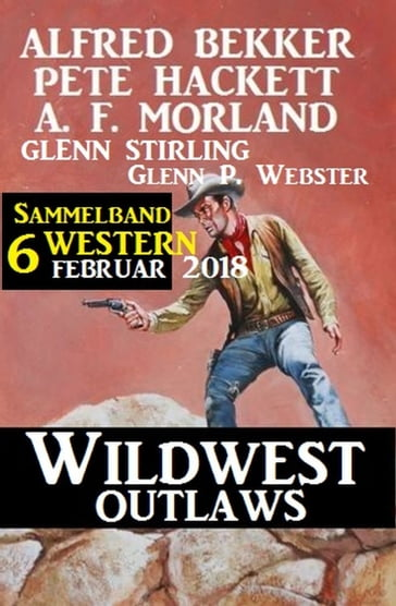 Sammelband 6 Western - Wildwest Outlaws Februar 2018