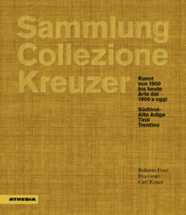 Sammlung/Collezione Kreuzer. Kunst von 1900 bis heute- Arte dal 1900 a oggi: Sudtirol/Alto Adige. Tirol. Trentino. Ediz. a colori - Roberto Festi pdf epub