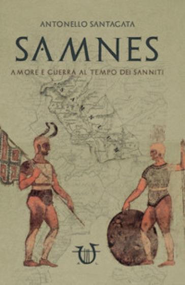 Samnes. Amore e guerra al tempo dei sanniti