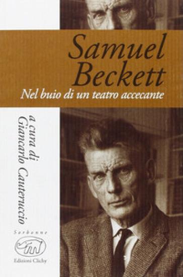 Samuel Beckett. Nel buio di un teatro accecante - G. Cauteruccio   Thecosgala.com