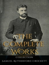Samuel Rutherford Crockett: The Complete Works