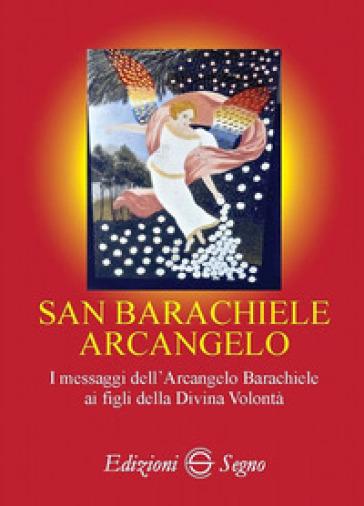 San Barachiele Arcangelo. I messaggi dell'Arcangelo Barachiele ai figli della Divina Volontà