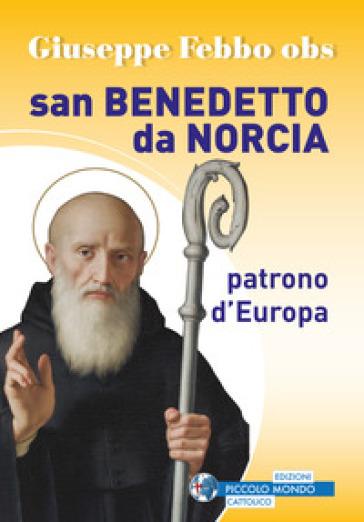 San Benedetto da Norcia patrono d'Europa - Giuseppe Febbo |