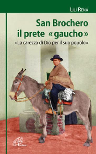 San Brochero, il prete «gaucho». «La carezza di Dio per il suo popolo» - Lilì Rena | Kritjur.org