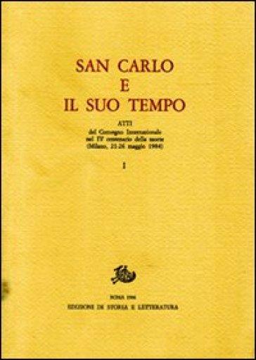 San Carlo e il suo tempo. Atti del Convegno internazionale nel 4º centenario della morte