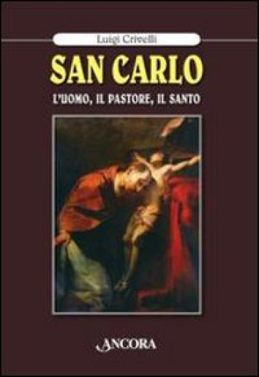 San Carlo. L'uomo, il pastore, il santo - Luigi Crivelli | Jonathanterrington.com