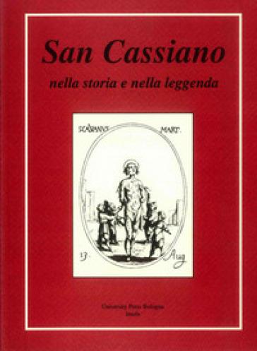 San Cassiano nella storia e nella leggenda - R. Benericetti |