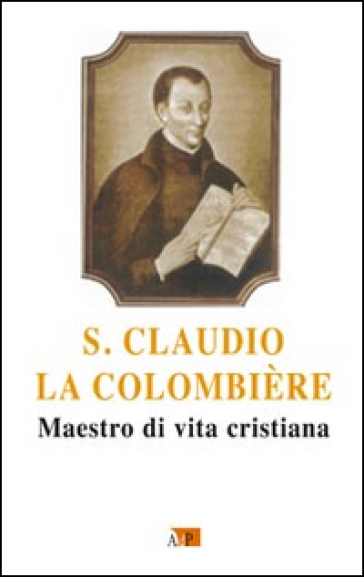 San Claudio la Colombiere. Maestro di vita cristiana - L. Filosomi | Kritjur.org