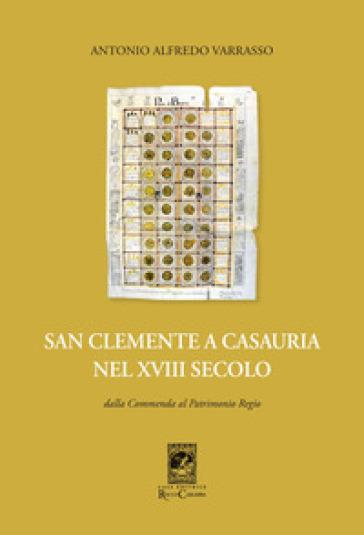 San Clemente a Casauria nel XVIII secolo. Dalla commenda al patrimonio regio - Antonio Alfredo Varrasso |