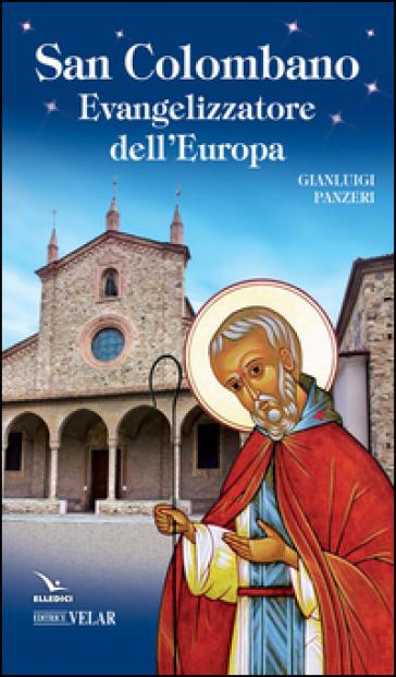 San Colombano. Evangelizzatore dell'Europa - Gianluigi Panzeri |