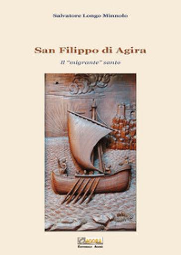 San Filippo di Agira. Il «migrante» santo - Salvatore Longo Minnolo |